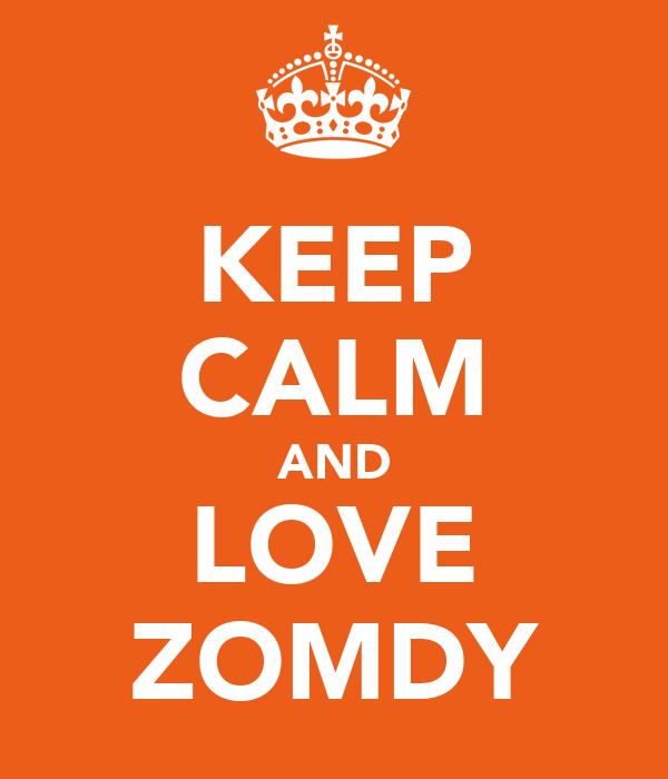 KEEP CALM AND LOVE ZOMDY