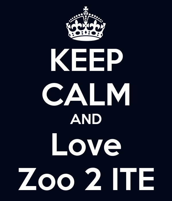 KEEP CALM AND Love Zoo 2 ITE