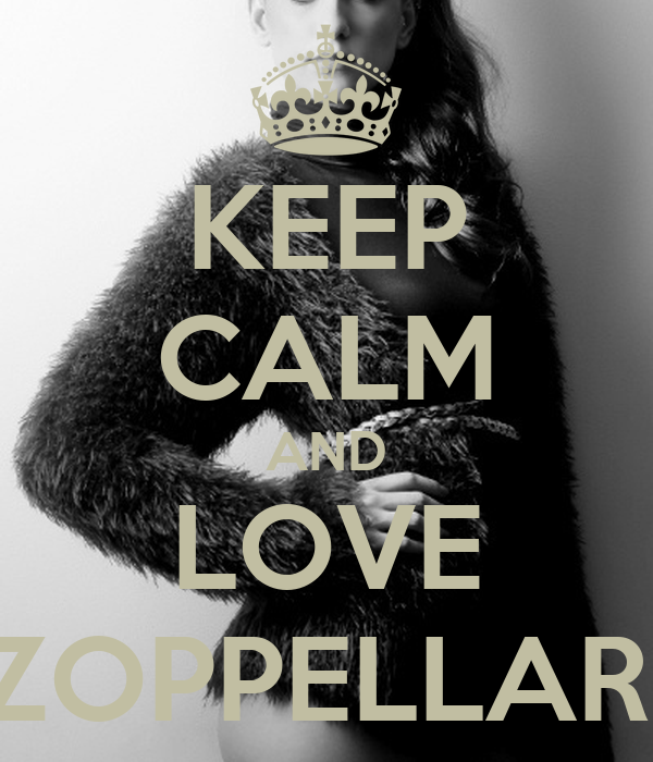KEEP CALM AND LOVE ZOPPELLARI