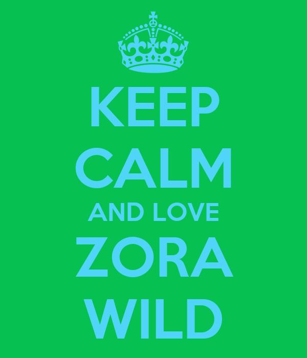 KEEP CALM AND LOVE ZORA WILD
