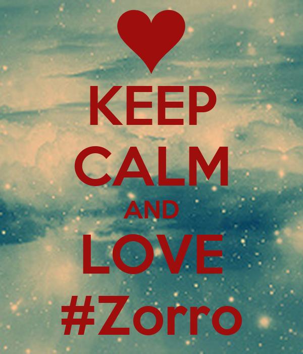 KEEP CALM AND LOVE #Zorro