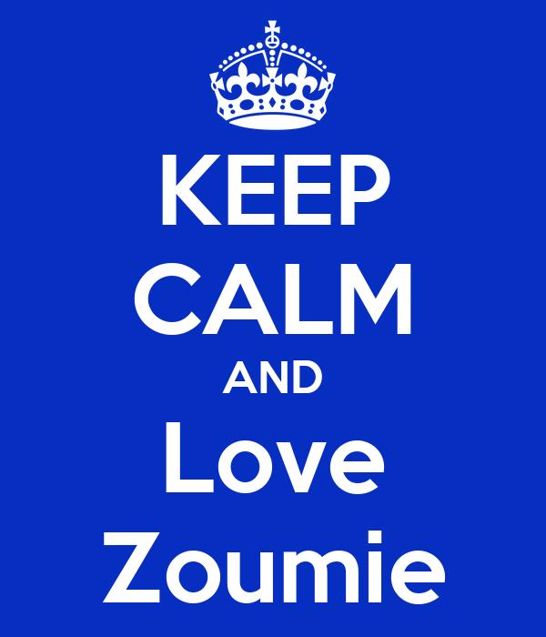 KEEP CALM AND Love Zoumie