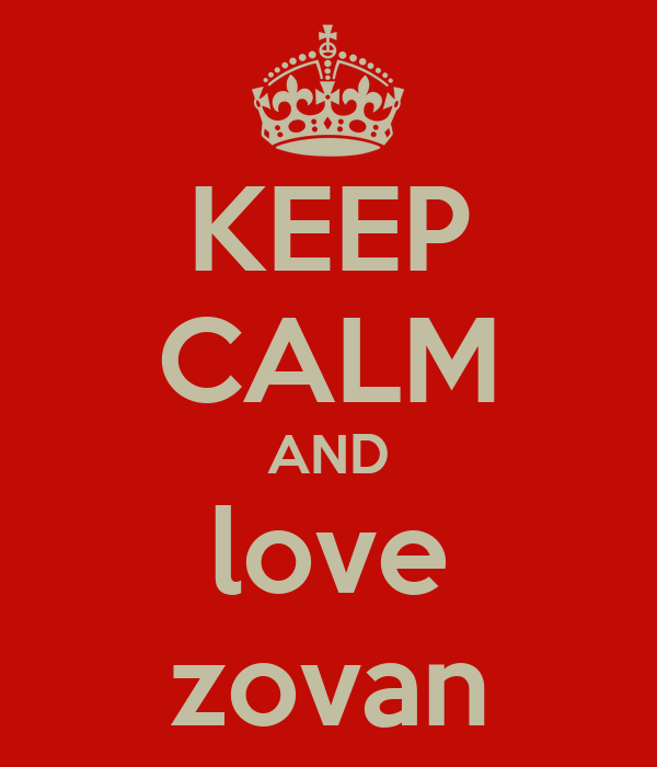 KEEP CALM AND love zovan