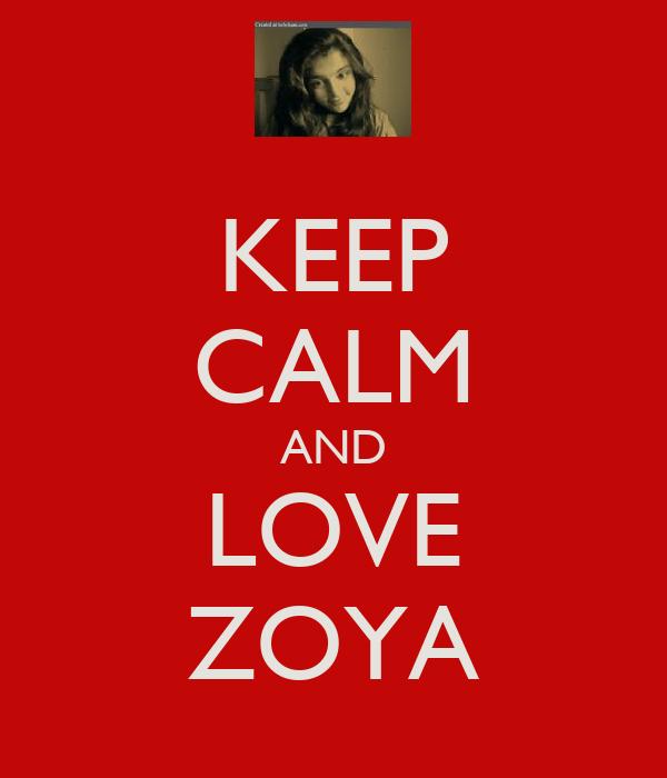 KEEP CALM AND LOVE ZOYA