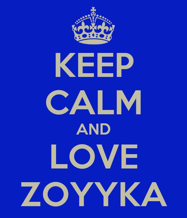KEEP CALM AND LOVE ZOYYKA