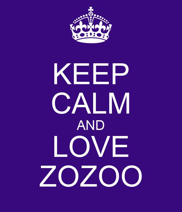 KEEP CALM AND LOVE ZOZOO