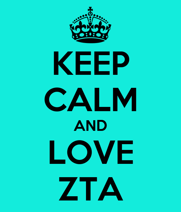 KEEP CALM AND LOVE ZTA