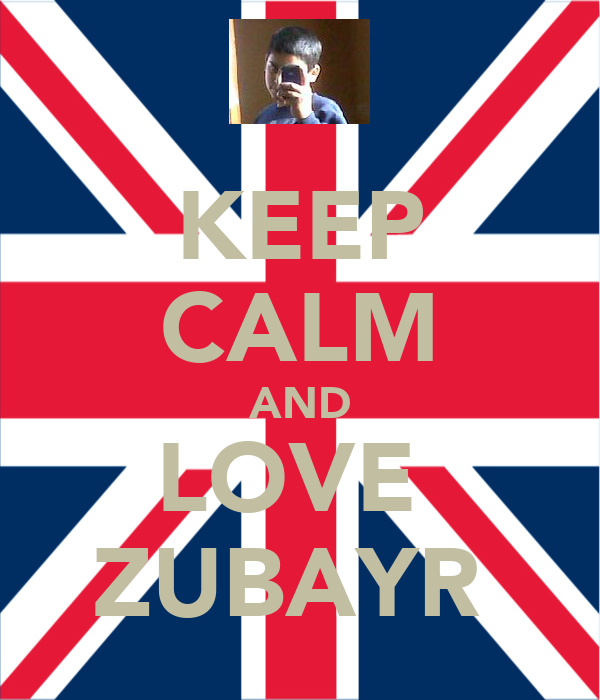 KEEP CALM AND LOVE  ZUBAYR