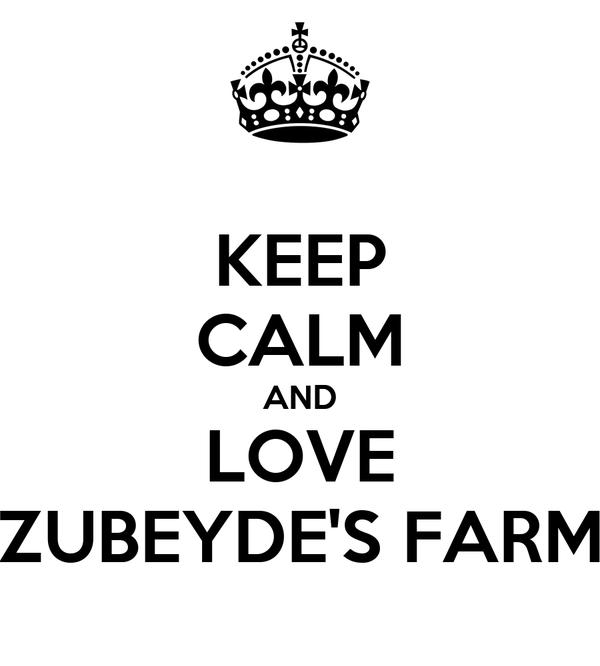 KEEP CALM AND LOVE ZUBEYDE'S FARM