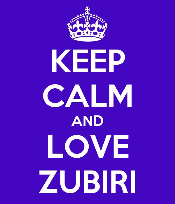 KEEP CALM AND LOVE ZUBIRI