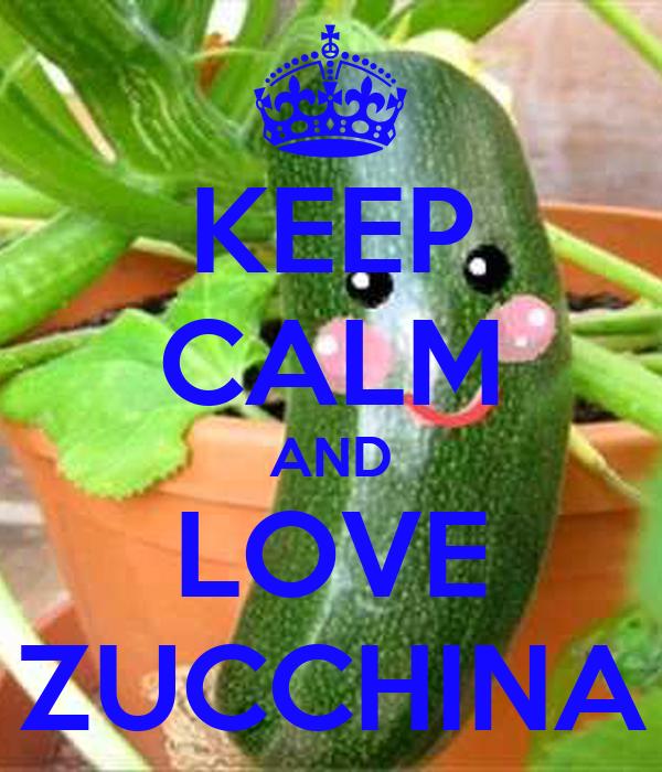 KEEP CALM AND LOVE ZUCCHINA