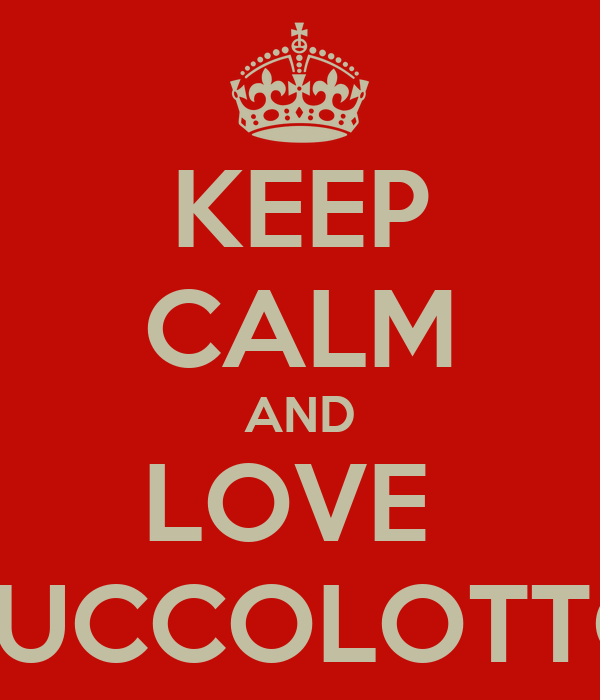 KEEP CALM AND LOVE  ZUCCOLOTTO