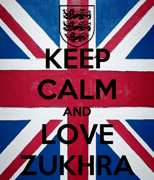 KEEP CALM AND LOVE ZUKHRA