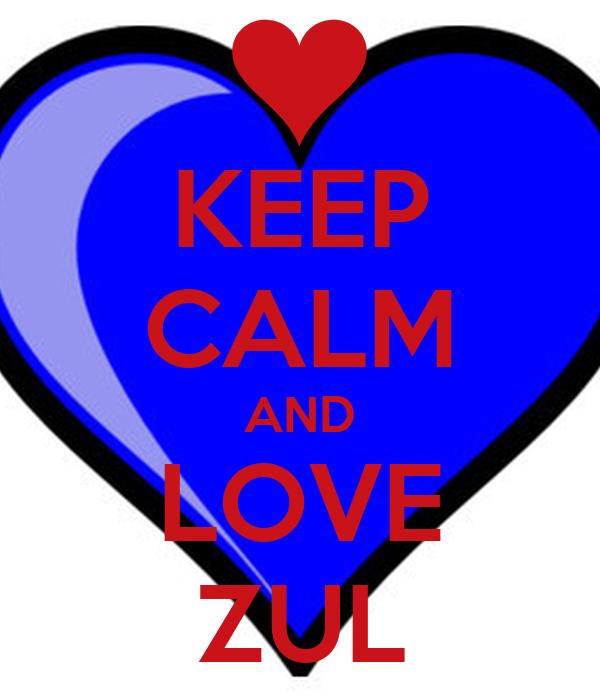 KEEP CALM AND LOVE ZUL
