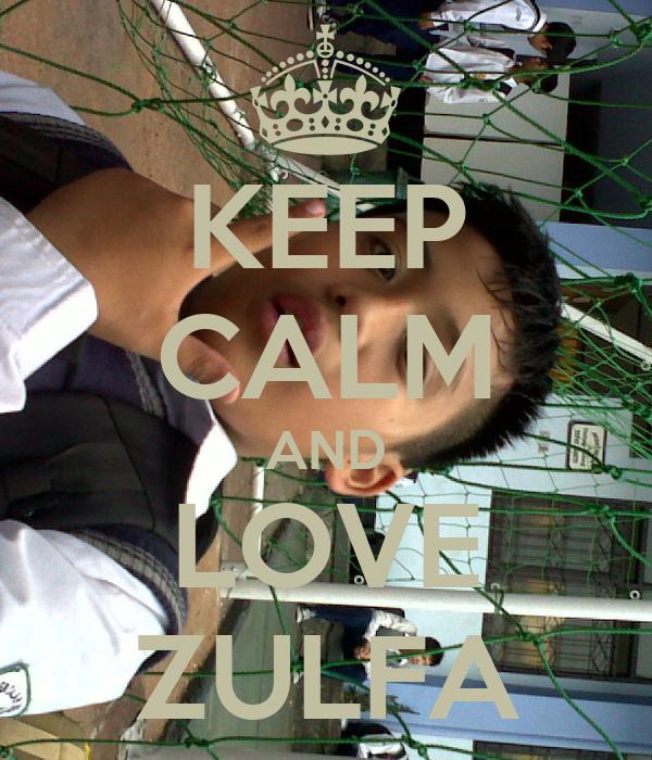 KEEP CALM AND LOVE ZULFA