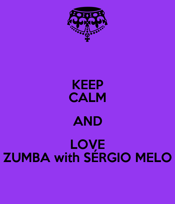 KEEP CALM AND LOVE ZUMBA with SÉRGIO MELO