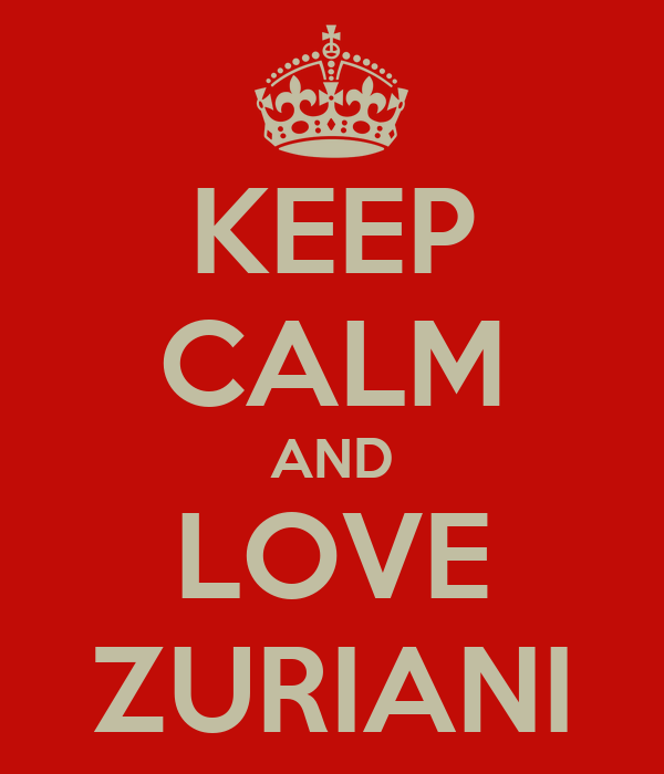 KEEP CALM AND LOVE ZURIANI