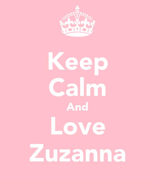 Keep Calm And Love Zuzanna