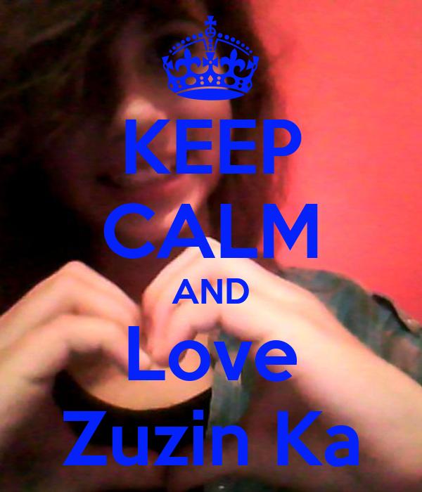 KEEP CALM AND Love Zuzin Ka