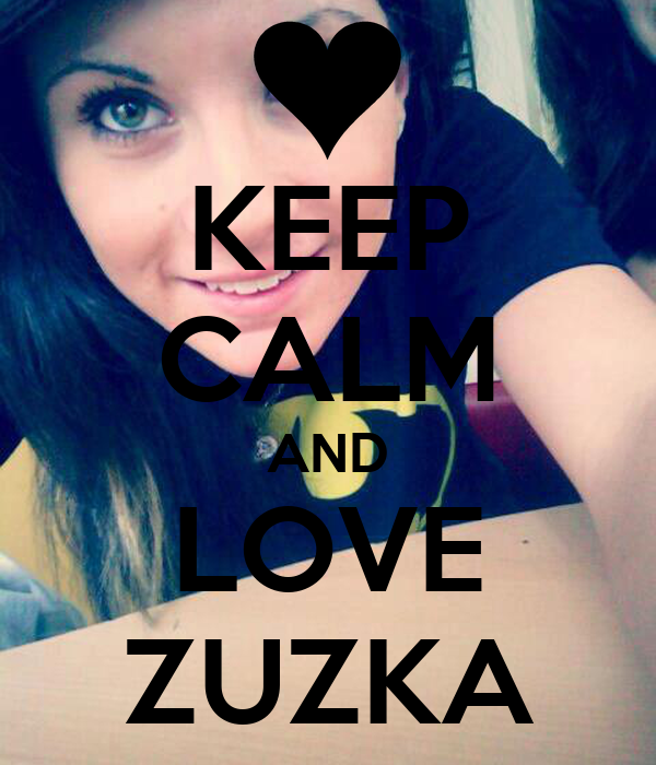 KEEP CALM AND LOVE ZUZKA