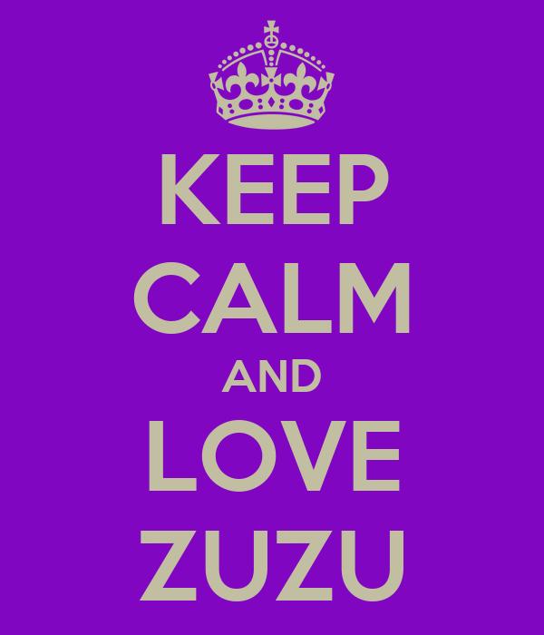 KEEP CALM AND LOVE ZUZU