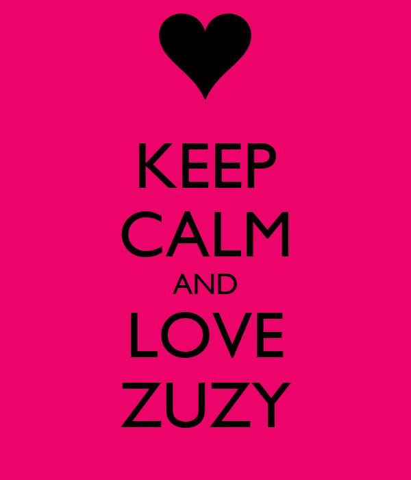 KEEP CALM AND LOVE ZUZY