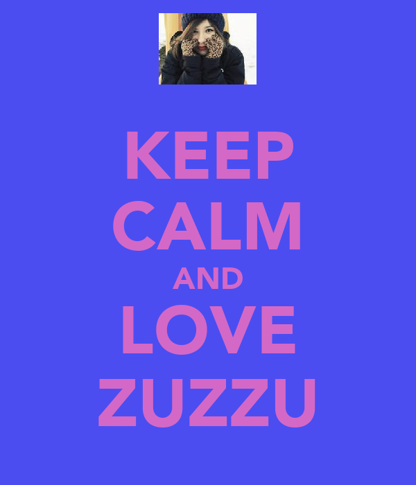 KEEP CALM AND LOVE ZUZZU