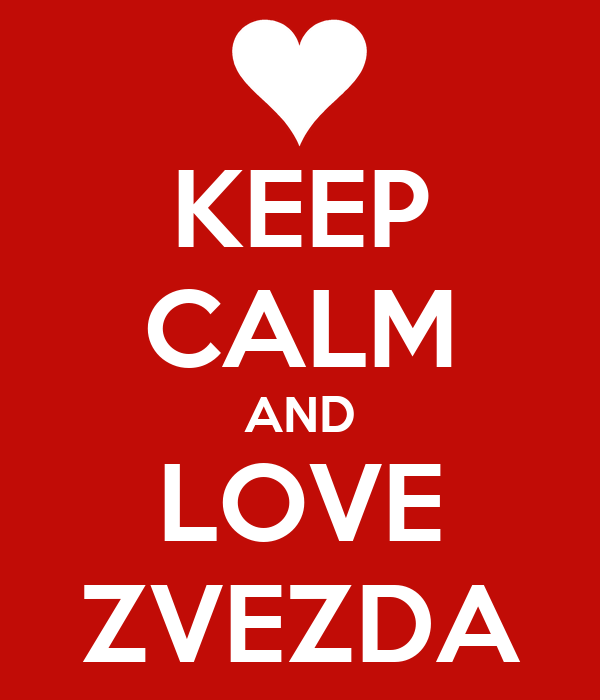 KEEP CALM AND LOVE ZVEZDA