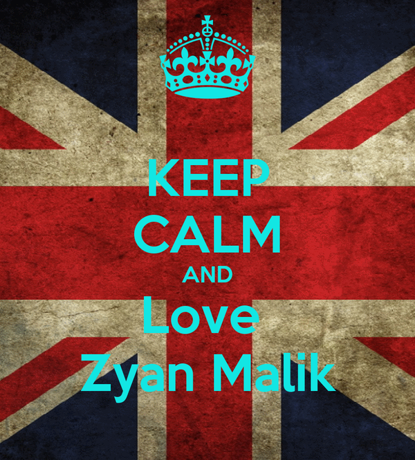 KEEP CALM AND Love  Zyan Malik
