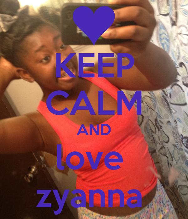 KEEP CALM AND love  zyanna