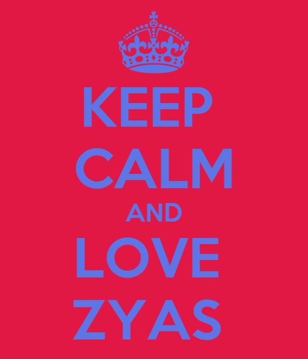 KEEP  CALM AND LOVE  ZYAS