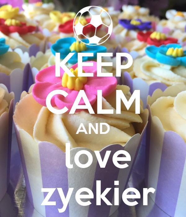 KEEP CALM AND  love  zyekier