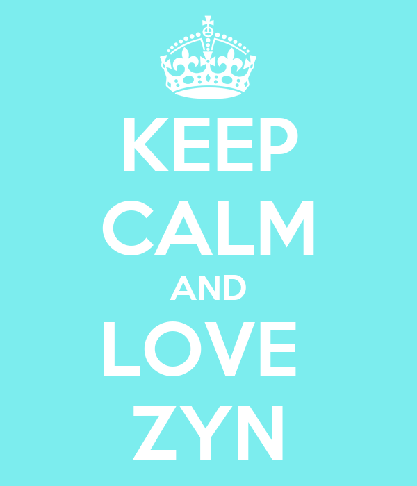 KEEP CALM AND LOVE  ZYN