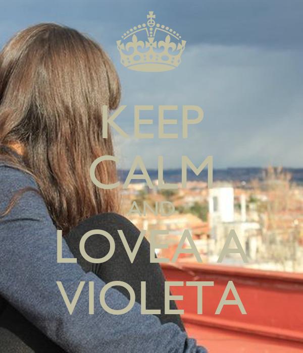 KEEP CALM AND LOVEA A VIOLETA