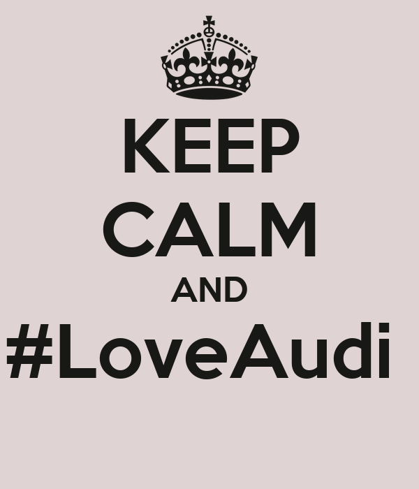 KEEP CALM AND #LoveAudi
