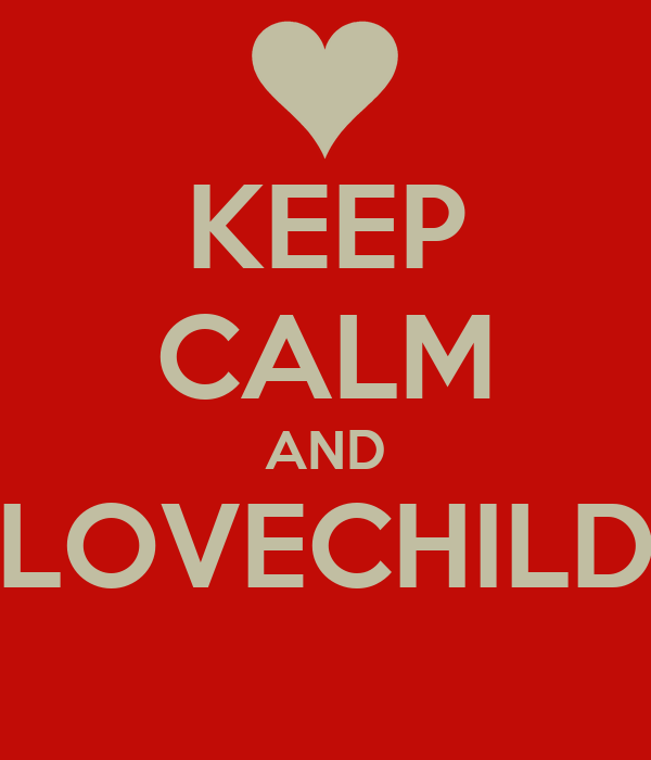 KEEP CALM AND LOVECHILD