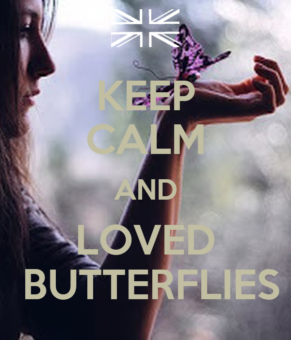 KEEP CALM AND LOVED  BUTTERFLIES