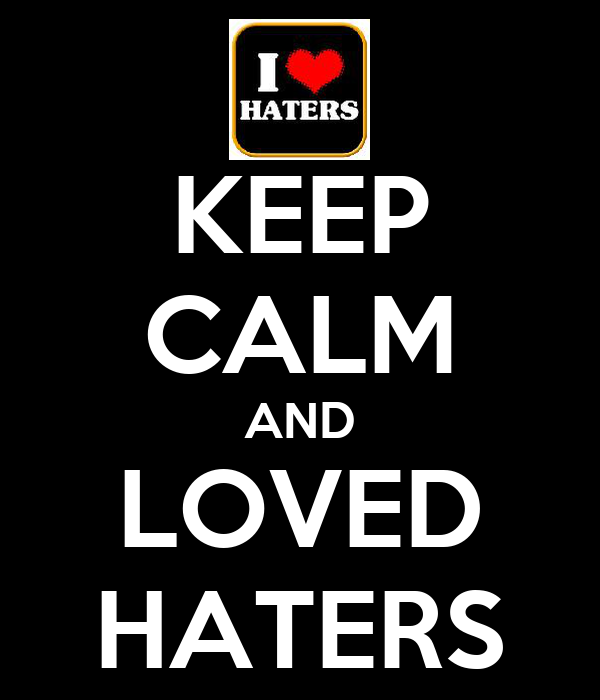 KEEP CALM AND LOVED HATERS