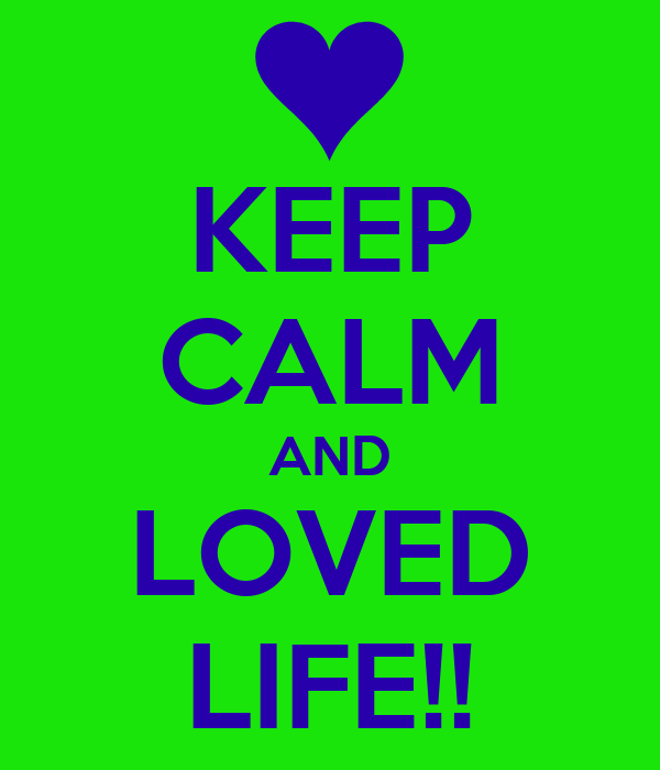 KEEP CALM AND LOVED LIFE!!