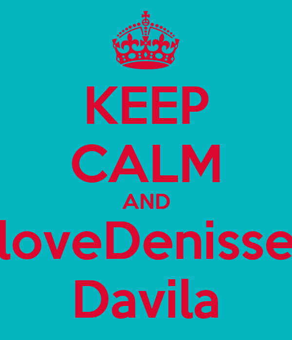KEEP CALM AND loveDenisse Davila