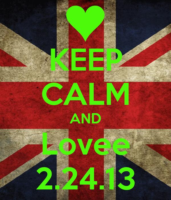 KEEP CALM AND Lovee 2.24.13