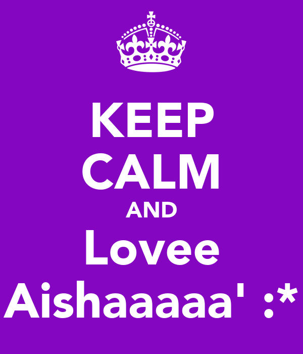 KEEP CALM AND Lovee Aishaaaaa' :*