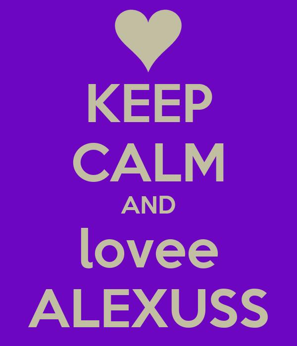 KEEP CALM AND lovee ALEXUSS
