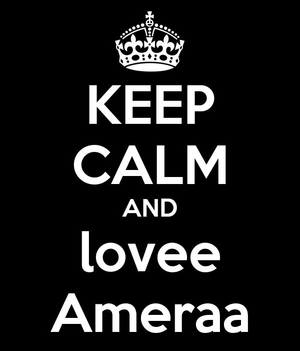 KEEP CALM AND lovee Ameraa