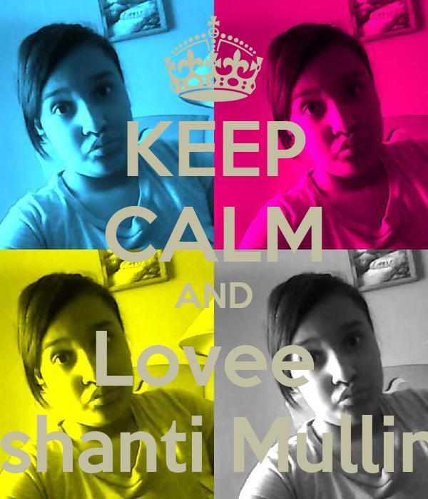 KEEP CALM AND Lovee  Ashanti Mullin's