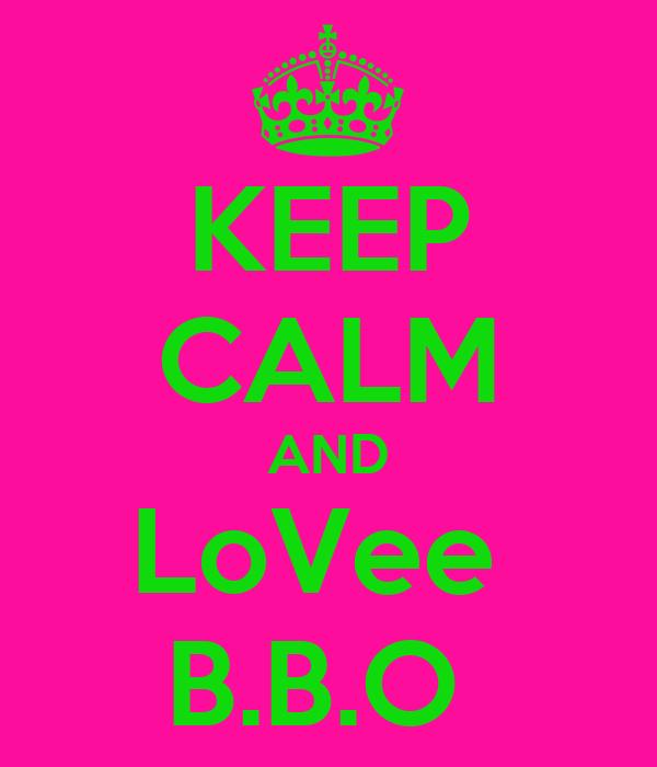 KEEP CALM AND LoVee  B.B.O