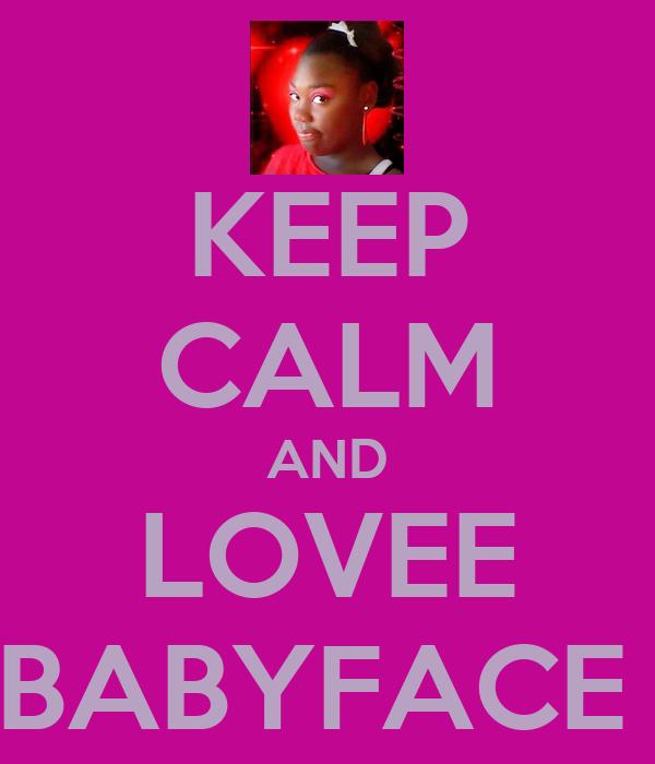 KEEP CALM AND LOVEE BABYFACE
