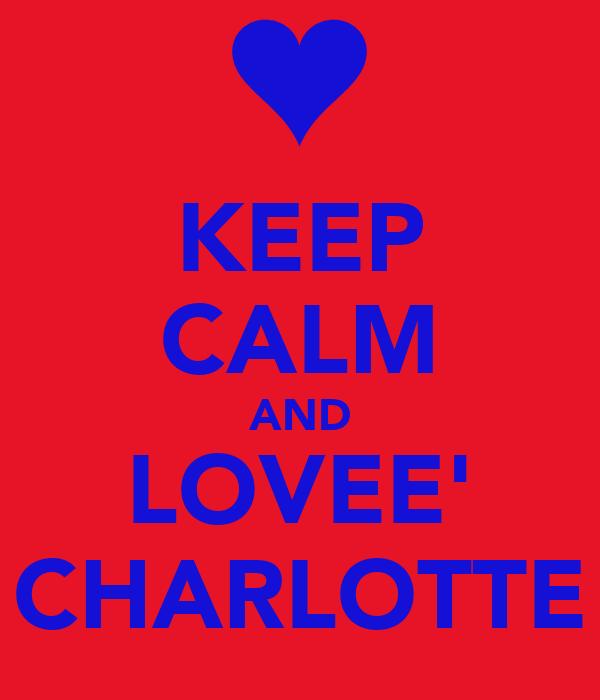 KEEP CALM AND LOVEE' CHARLOTTE