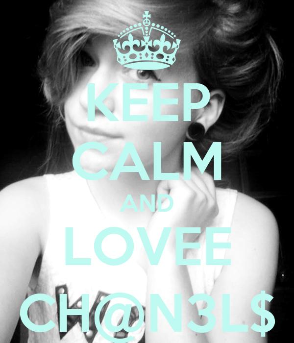 KEEP CALM AND LOVEE CH@N3L$