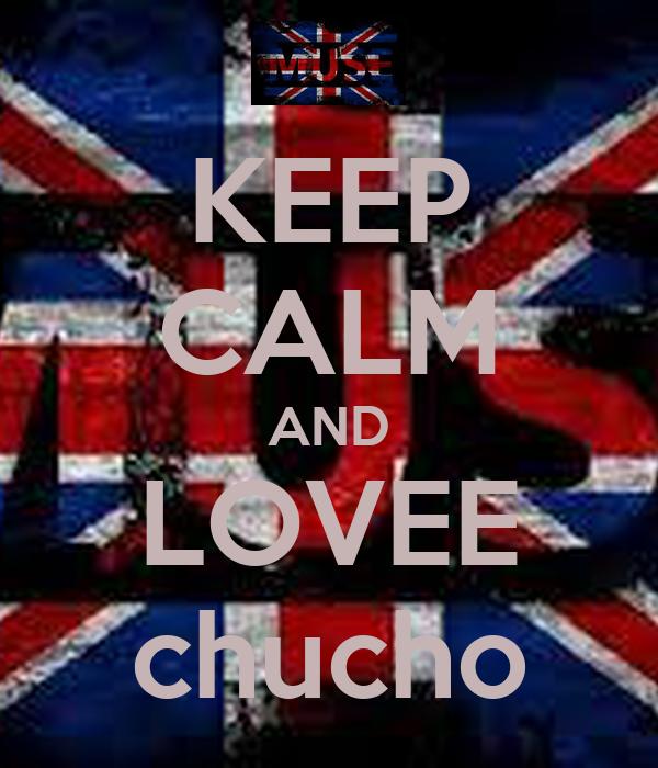 KEEP CALM AND LOVEE chucho